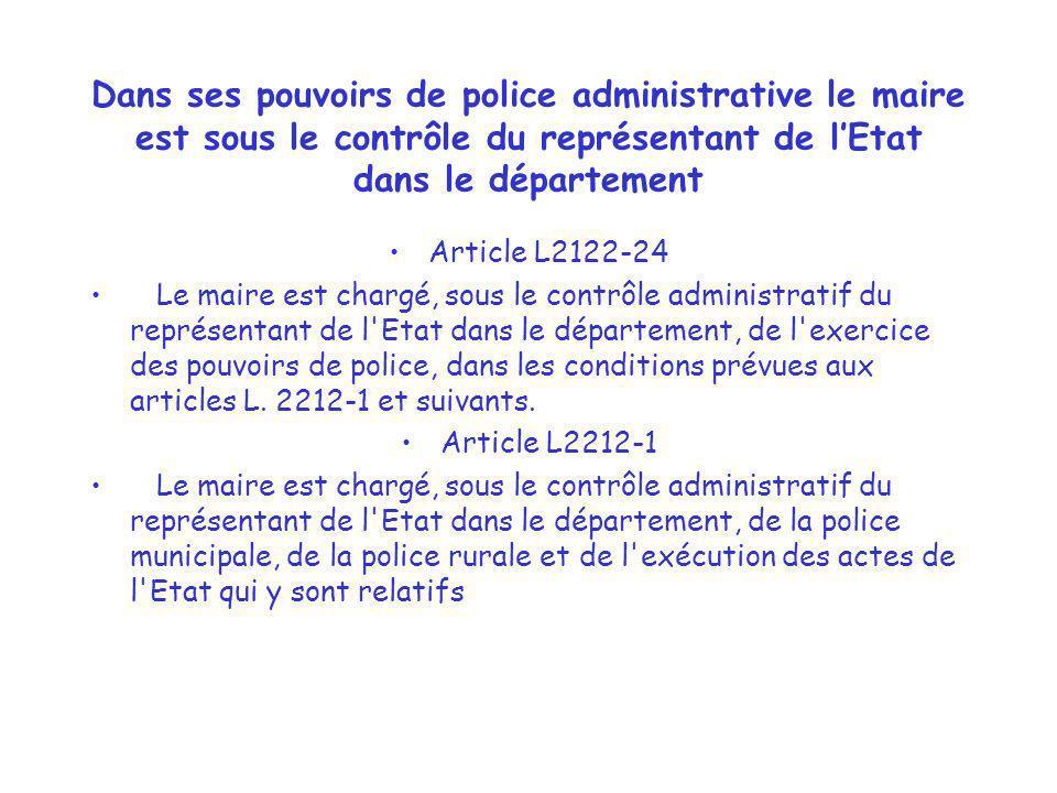 Dans ses pouvoirs de police administrative le maire est sous le contrôle du représentant de lEtat dans le département Article L2122-24 Le maire est ch