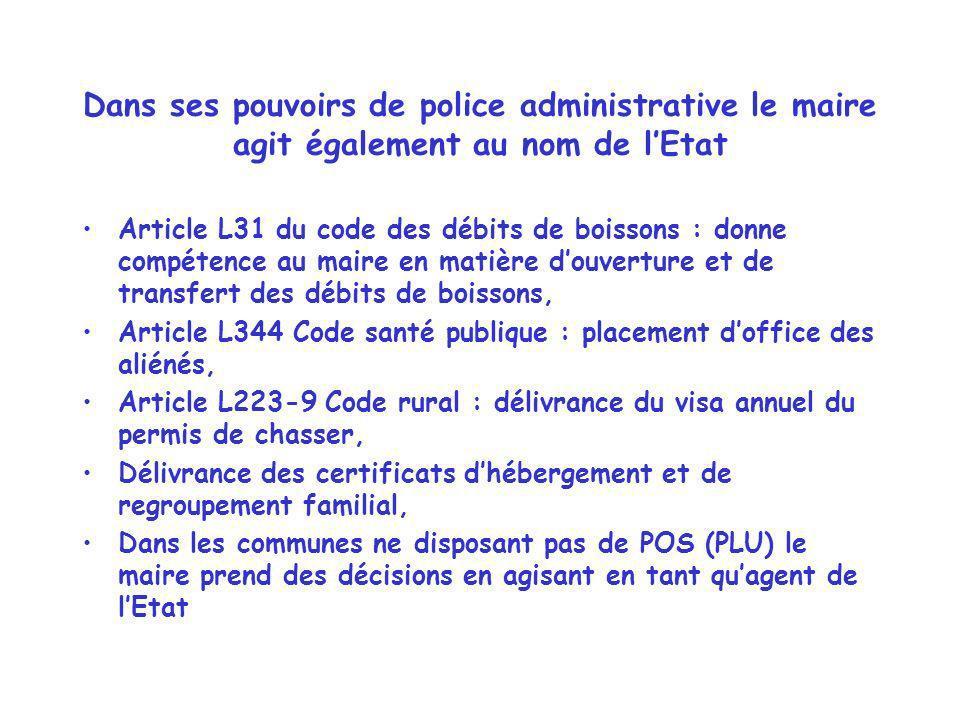 Dans ses pouvoirs de police administrative le maire agit également au nom de lEtat Article L31 du code des débits de boissons : donne compétence au ma