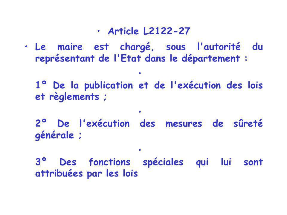 Article L2122-27 Le maire est chargé, sous l'autorité du représentant de l'Etat dans le département : 1º De la publication et de l'exécution des lois