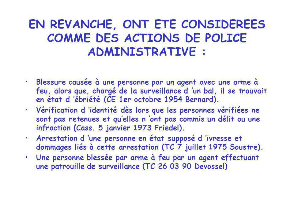 EN REVANCHE, ONT ETE CONSIDEREES COMME DES ACTIONS DE POLICE ADMINISTRATIVE : Blessure causée à une personne par un agent avec une arme à feu, alors q