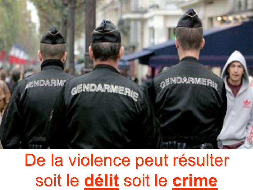 De la violence peut résulter soit le délit soit le crime