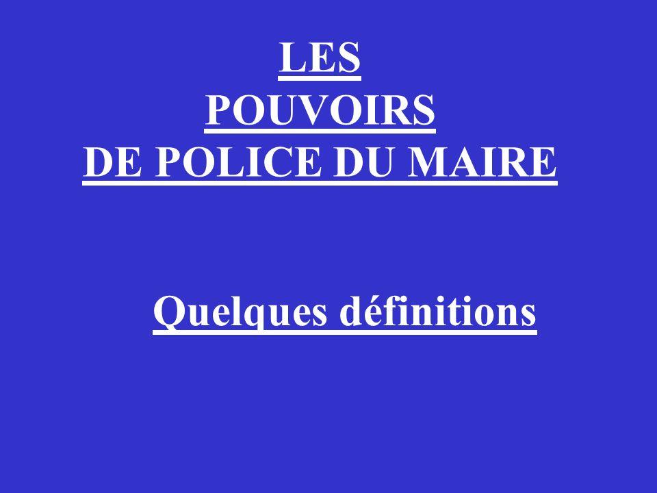 LES POUVOIRS DE POLICE DU MAIRE Quelques définitions