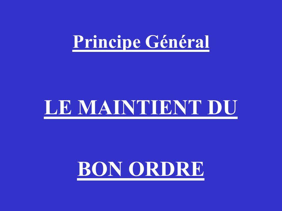 Principe Général LE MAINTIENT DU BON ORDRE