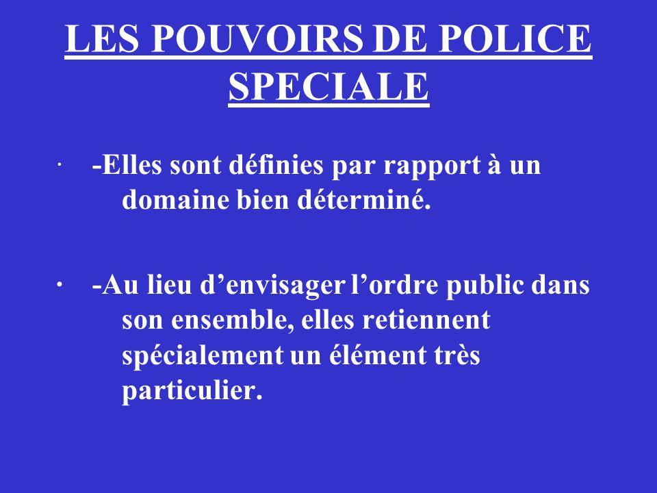 LES POUVOIRS DE POLICE SPECIALE · -Elles sont définies par rapport à un domaine bien déterminé. · -Au lieu denvisager lordre public dans son ensemble,
