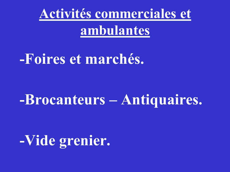 Activités commerciales et ambulantes -Foires et marchés. -Brocanteurs – Antiquaires. -Vide grenier.