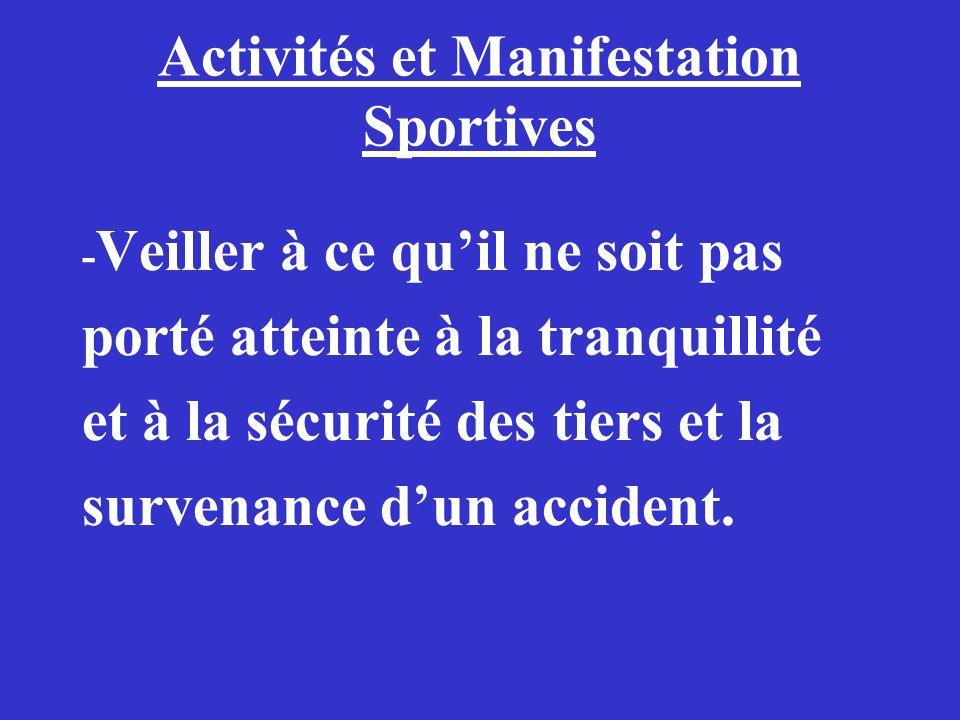 Activités et Manifestation Sportives - Veiller à ce quil ne soit pas porté atteinte à la tranquillité et à la sécurité des tiers et la survenance dun
