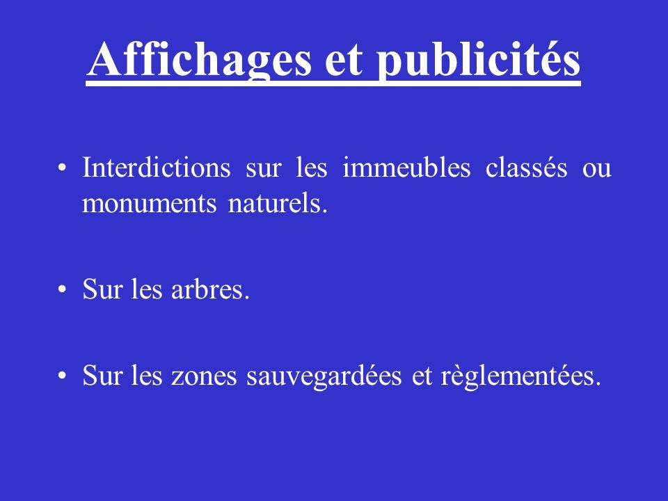 Affichages et publicités Interdictions sur les immeubles classés ou monuments naturels. Sur les arbres. Sur les zones sauvegardées et règlementées.