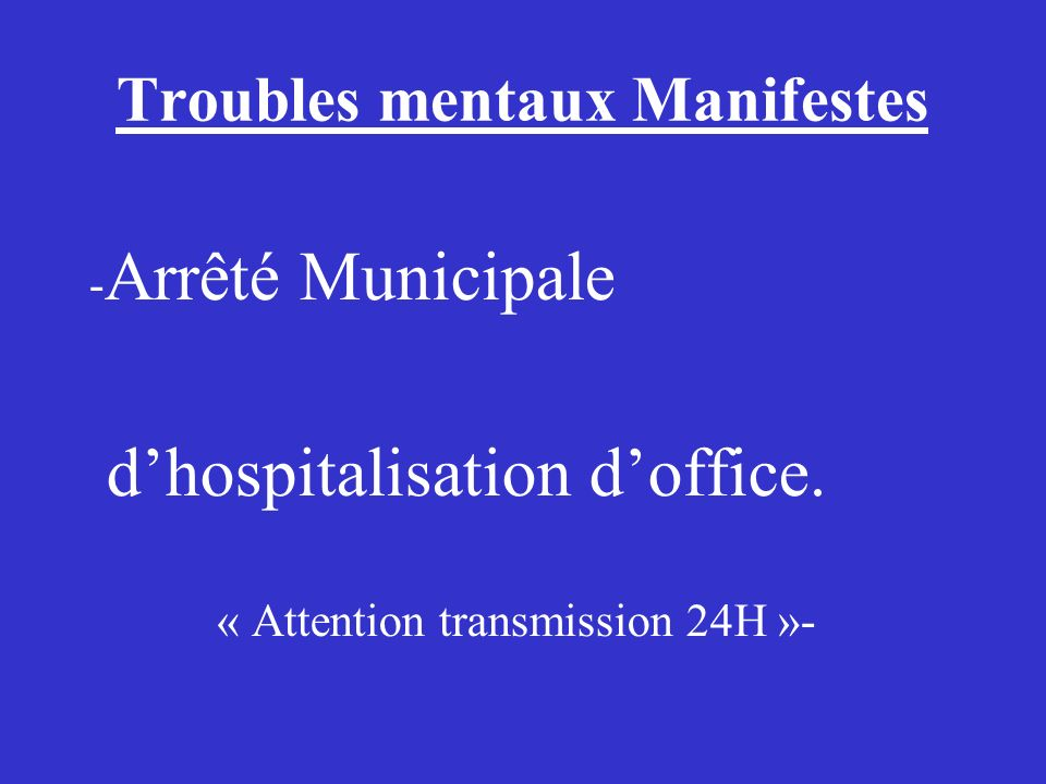 Troubles mentaux Manifestes - Arrêté Municipale dhospitalisation doffice. « Attention transmission 24H »-