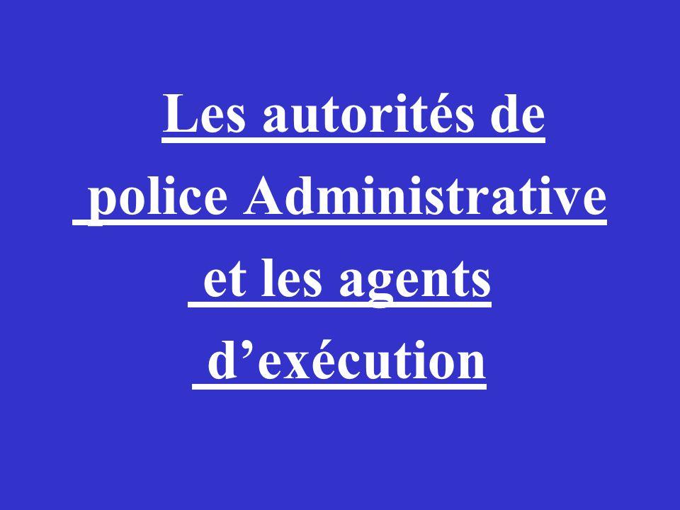 Les autorités de police Administrative et les agents dexécution