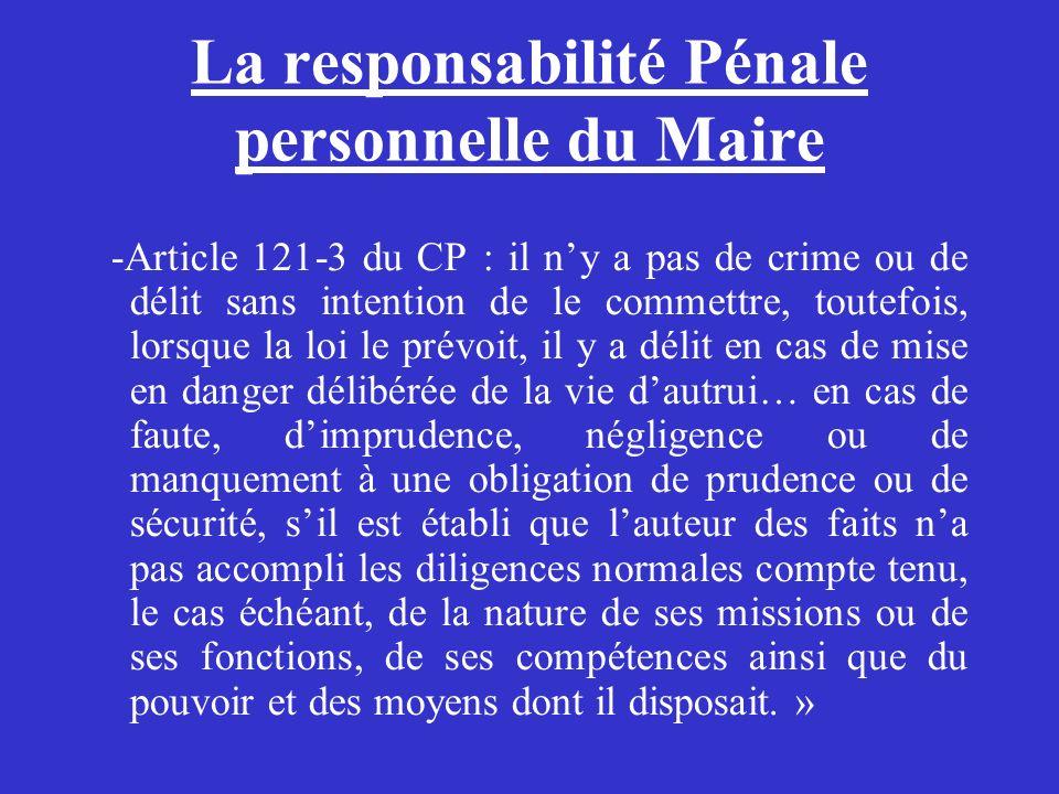 La responsabilité Pénale personnelle du Maire -Article 121-3 du CP : il ny a pas de crime ou de délit sans intention de le commettre, toutefois, lorsq