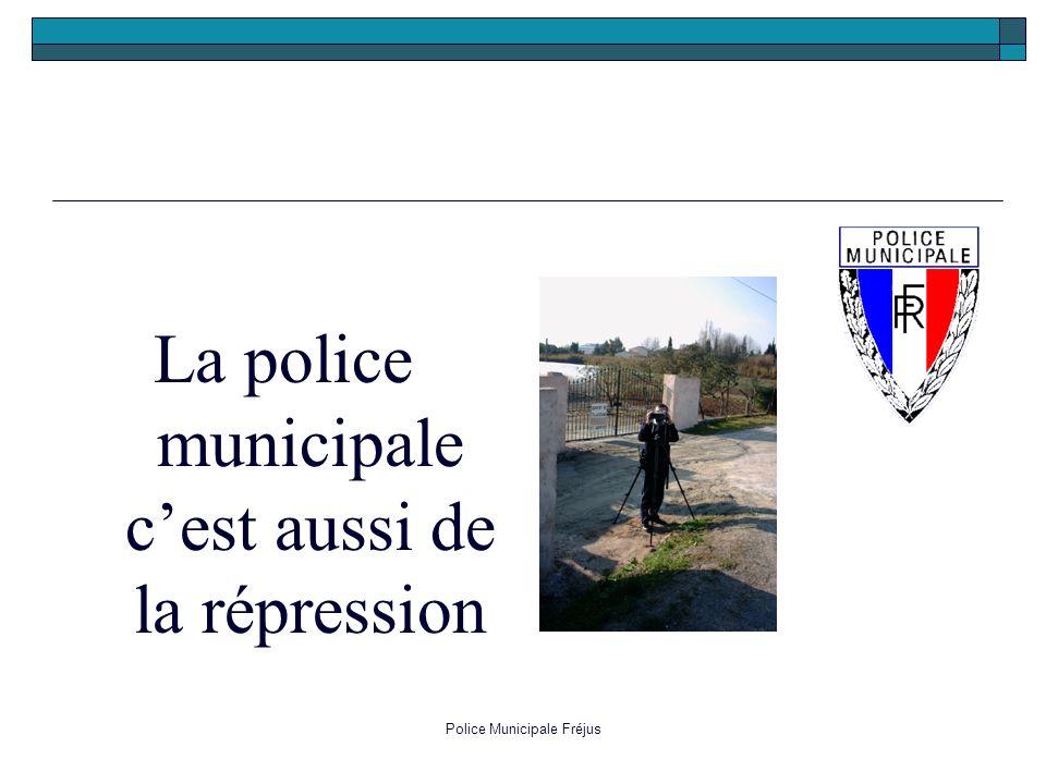 Police Municipale Fréjus La police municipale cest aussi de la répression