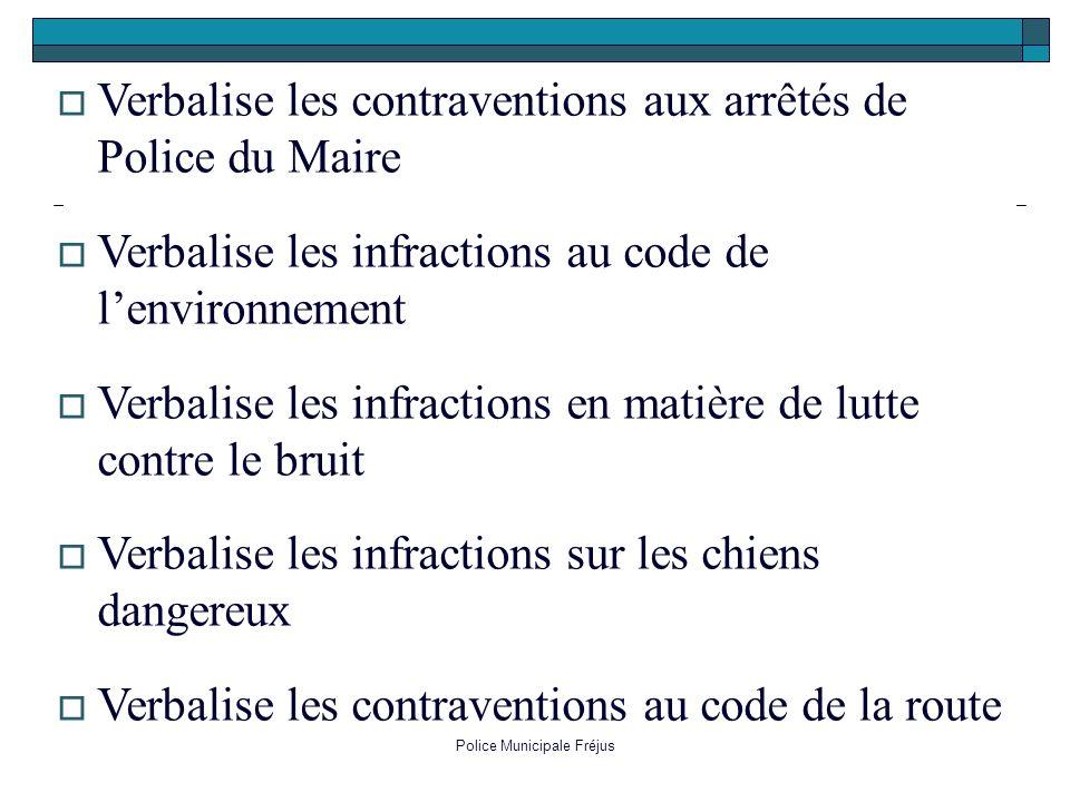 Police Municipale Fréjus Verbalise les contraventions aux arrêtés de Police du Maire Verbalise les infractions au code de lenvironnement Verbalise les