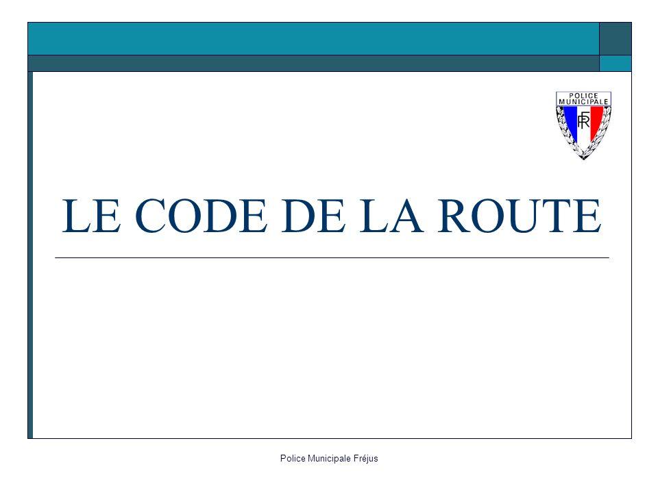 Police Municipale Fréjus LE CODE DE LA ROUTE