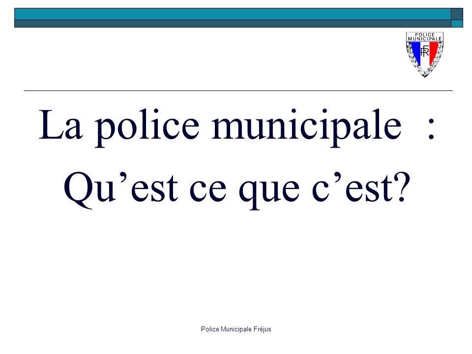 Police Municipale Fréjus La police municipale : Quest ce que cest?