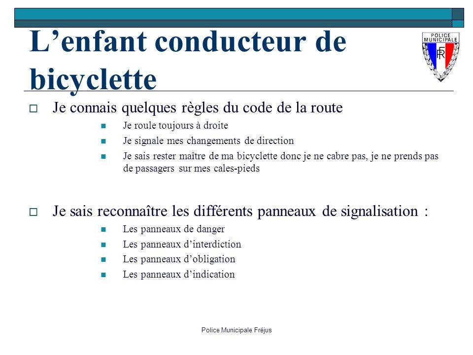 Police Municipale Fréjus Lenfant conducteur de bicyclette Je connais quelques règles du code de la route Je roule toujours à droite Je signale mes cha