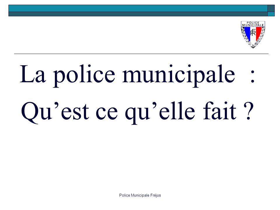 Police Municipale Fréjus La police municipale : Quest ce quelle fait ?