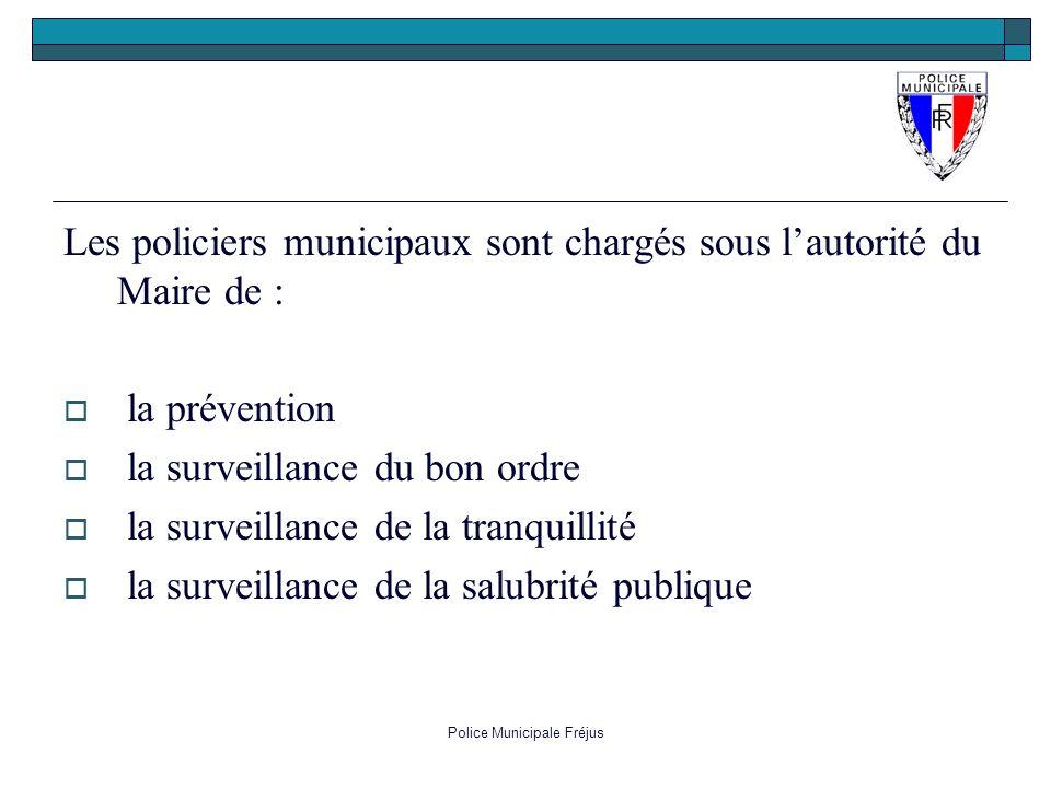 Police Municipale Fréjus Les policiers municipaux sont chargés sous lautorité du Maire de : la prévention la surveillance du bon ordre la surveillance
