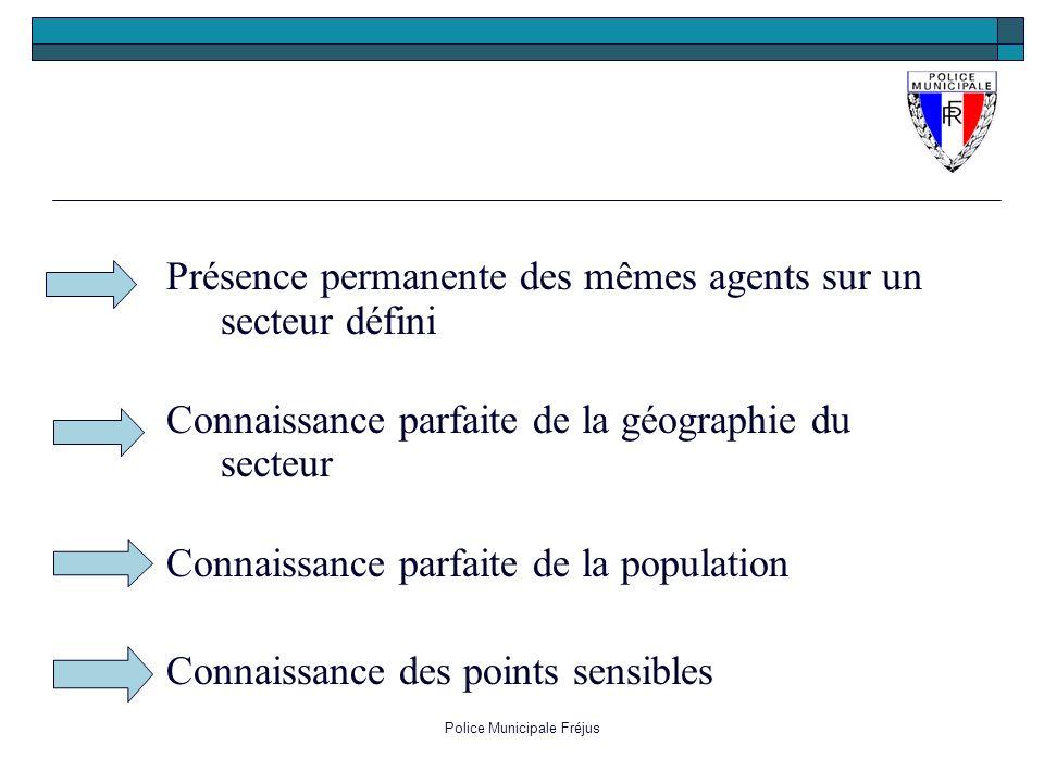 Police Municipale Fréjus Présence permanente des mêmes agents sur un secteur défini Connaissance parfaite de la géographie du secteur Connaissance par