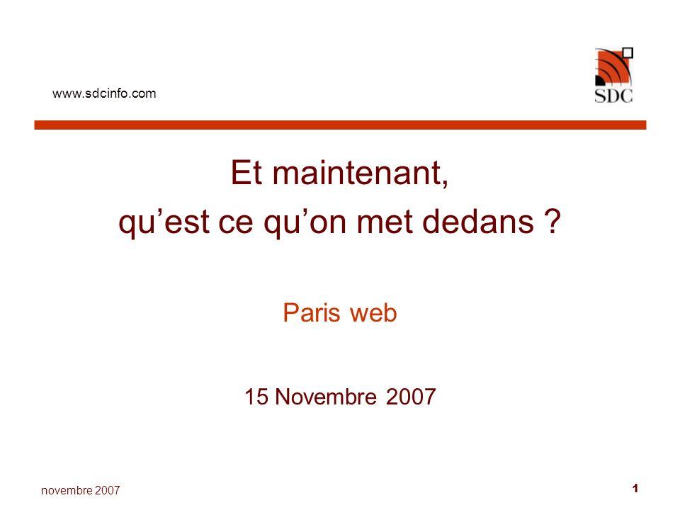 www.sdcinfo.com 1 novembre 2007 Et maintenant, quest ce quon met dedans ? Paris web 15 Novembre 2007
