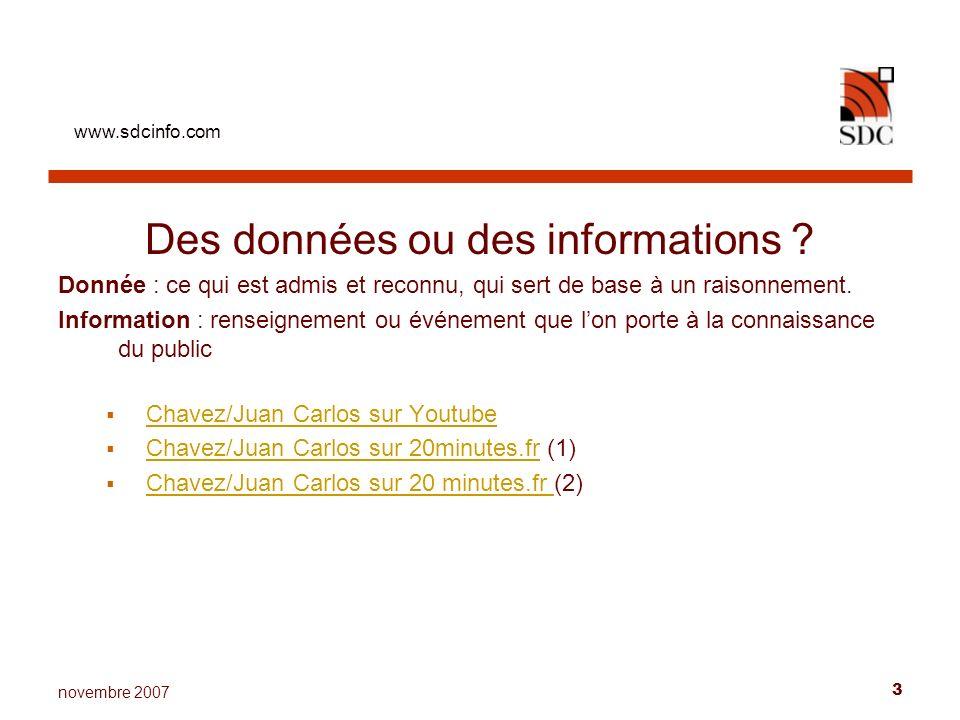 www.sdcinfo.com 3 novembre 2007 Des données ou des informations ? Donnée : ce qui est admis et reconnu, qui sert de base à un raisonnement. Informatio