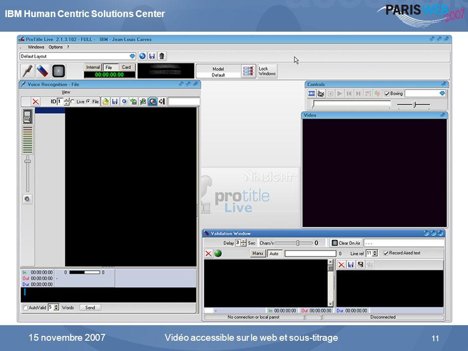 IBM Human Centric Solutions Center Vidéo accessible sur le web et sous-titrage 11 15 novembre 2007 Le logiciel Protitle et ses différentes fenêtres