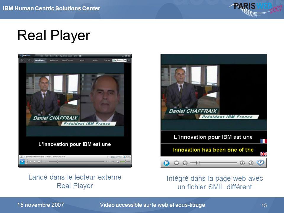 IBM Human Centric Solutions Center Vidéo accessible sur le web et sous-titrage 15 15 novembre 2007 Real Player Lancé dans le lecteur externe Real Play
