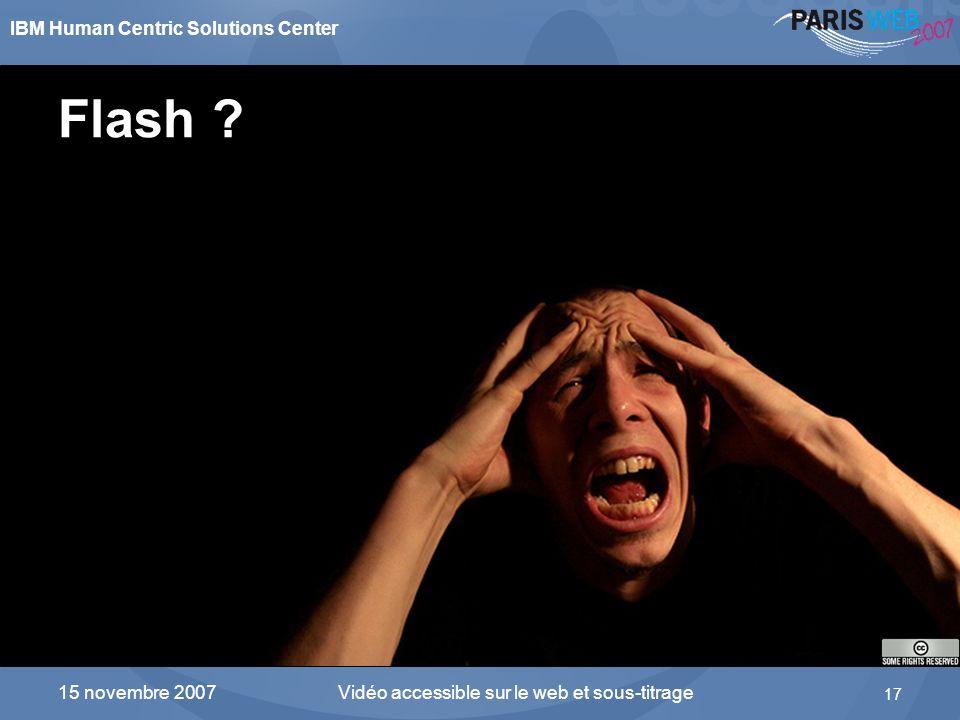 IBM Human Centric Solutions Center Vidéo accessible sur le web et sous-titrage 17 15 novembre 2007 Flash ?
