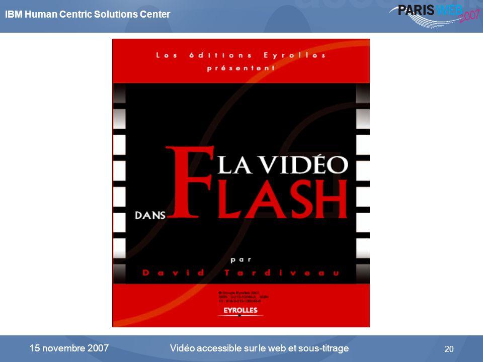 IBM Human Centric Solutions Center Vidéo accessible sur le web et sous-titrage 20 15 novembre 2007 La vidéo dans Flash… ça sapprend !