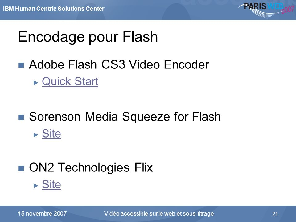 IBM Human Centric Solutions Center Vidéo accessible sur le web et sous-titrage 21 15 novembre 2007 Encodage pour Flash Adobe Flash CS3 Video Encoder Q