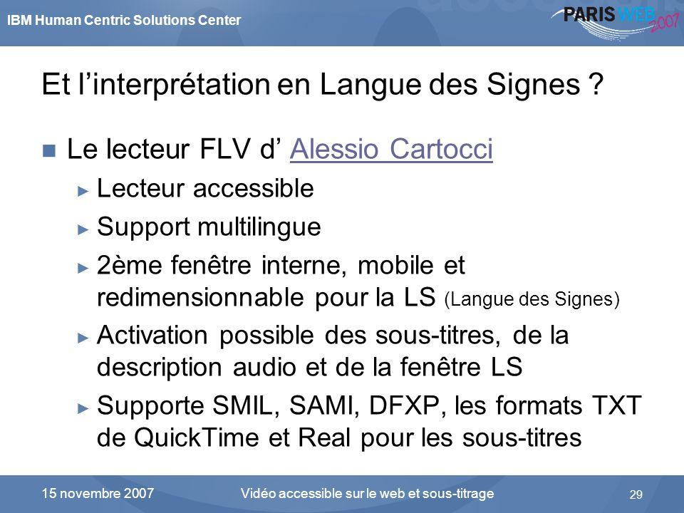 IBM Human Centric Solutions Center Vidéo accessible sur le web et sous-titrage 29 15 novembre 2007 Et linterprétation en Langue des Signes ? Le lecteu