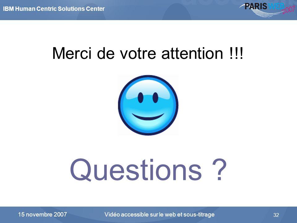IBM Human Centric Solutions Center Vidéo accessible sur le web et sous-titrage 32 15 novembre 2007 Questions ? Merci de votre attention !!!