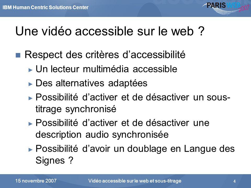 IBM Human Centric Solutions Center Vidéo accessible sur le web et sous-titrage 4 15 novembre 2007 …Pour aboutir à notre vision daujourdhui Une vidéo a