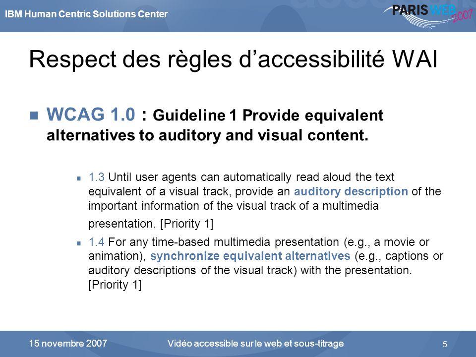 IBM Human Centric Solutions Center Vidéo accessible sur le web et sous-titrage 5 15 novembre 2007 Respect des règles daccessibilité WAI WCAG 1.0 : Gui
