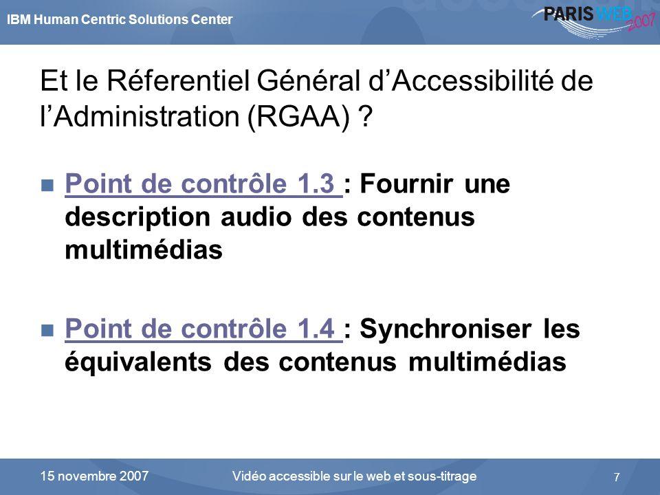 IBM Human Centric Solutions Center Vidéo accessible sur le web et sous-titrage 7 15 novembre 2007 Et le Réferentiel Général dAccessibilité de lAdminis