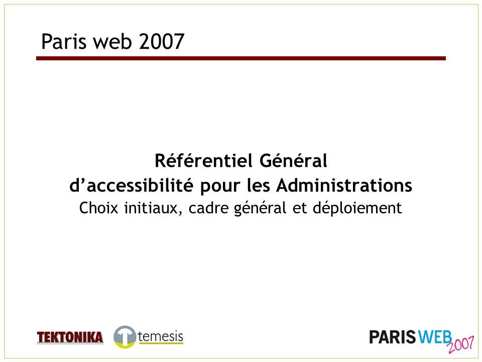 Référentiel Général daccessibilité pour les Administrations Choix initiaux, cadre général et déploiement Paris web 2007