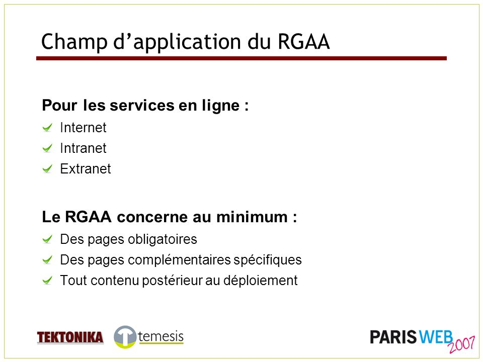 Champ dapplication du RGAA Pour les services en ligne : Internet Intranet Extranet Le RGAA concerne au minimum : Des pages obligatoires Des pages comp