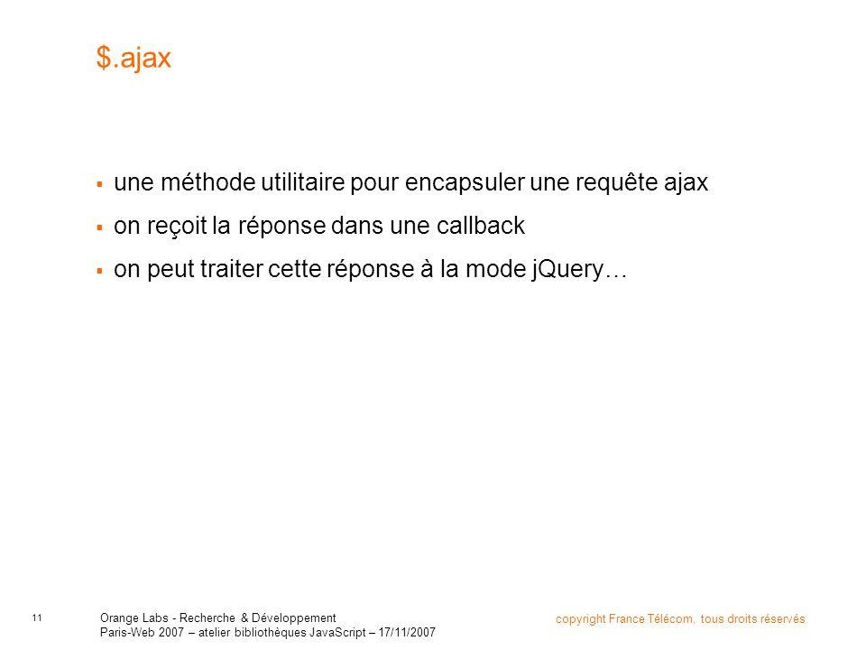 11 copyright France Télécom, tous droits réservés Orange Labs - Recherche & Développement Paris-Web 2007 – atelier bibliothèques JavaScript – 17/11/20