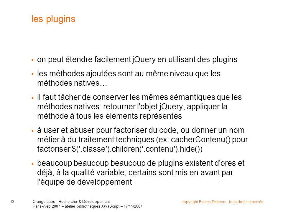 13 copyright France Télécom, tous droits réservés Orange Labs - Recherche & Développement Paris-Web 2007 – atelier bibliothèques JavaScript – 17/11/20