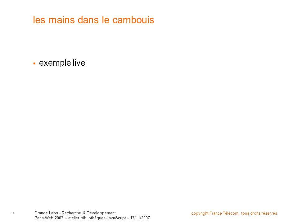 14 copyright France Télécom, tous droits réservés Orange Labs - Recherche & Développement Paris-Web 2007 – atelier bibliothèques JavaScript – 17/11/20