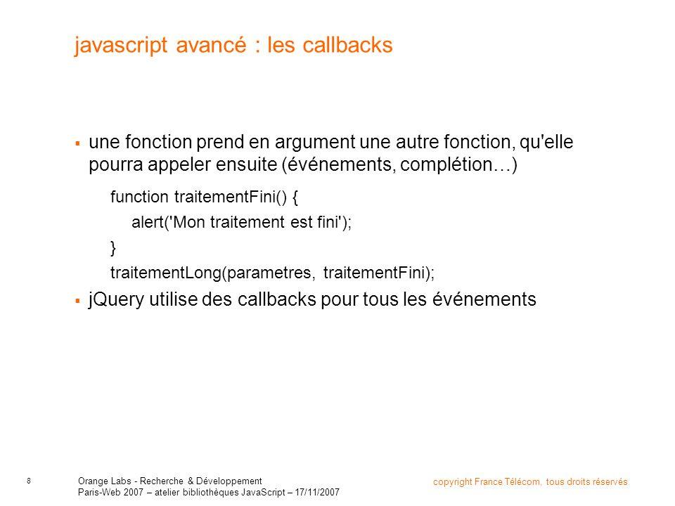 9 copyright France Télécom, tous droits réservés Orange Labs - Recherche & Développement Paris-Web 2007 – atelier bibliothèques JavaScript – 17/11/2007 function() {..