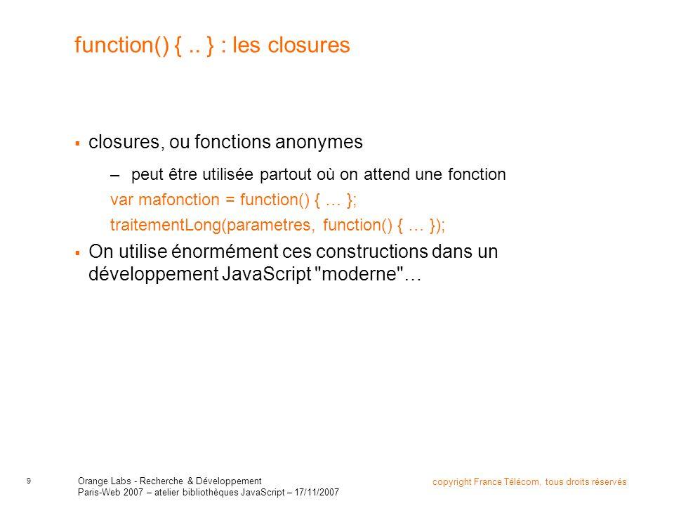 9 copyright France Télécom, tous droits réservés Orange Labs - Recherche & Développement Paris-Web 2007 – atelier bibliothèques JavaScript – 17/11/200