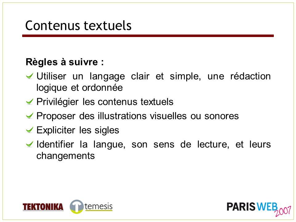Contenus textuels Règles à suivre : Utiliser un langage clair et simple, une rédaction logique et ordonnée Privilégier les contenus textuels Proposer