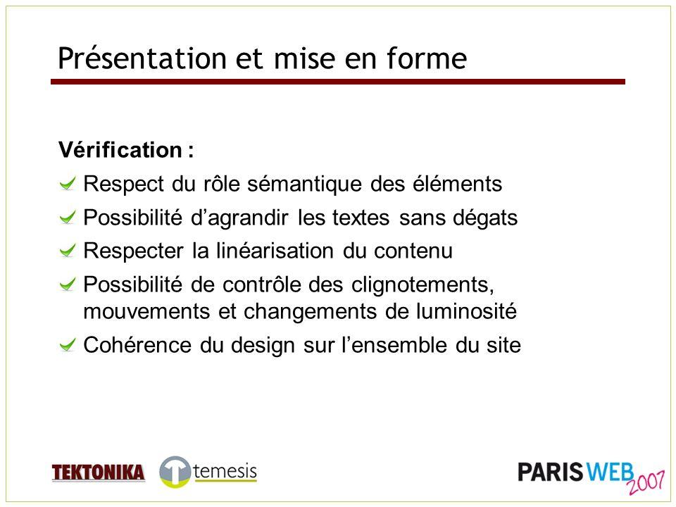Présentation et mise en forme Vérification : Respect du rôle sémantique des éléments Possibilité dagrandir les textes sans dégats Respecter la linéari