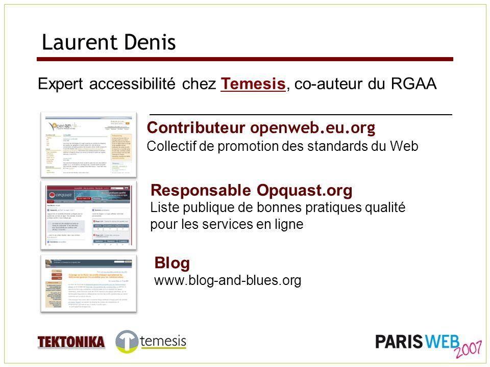 Laurent Denis Expert accessibilité chez Temesis, co-auteur du RGAATemesis Contributeur openweb.eu.org Collectif de promotion des standards du Web Resp
