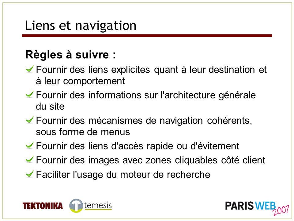 Liens et navigation Règles à suivre : Fournir des liens explicites quant à leur destination et à leur comportement Fournir des informations sur l'arch