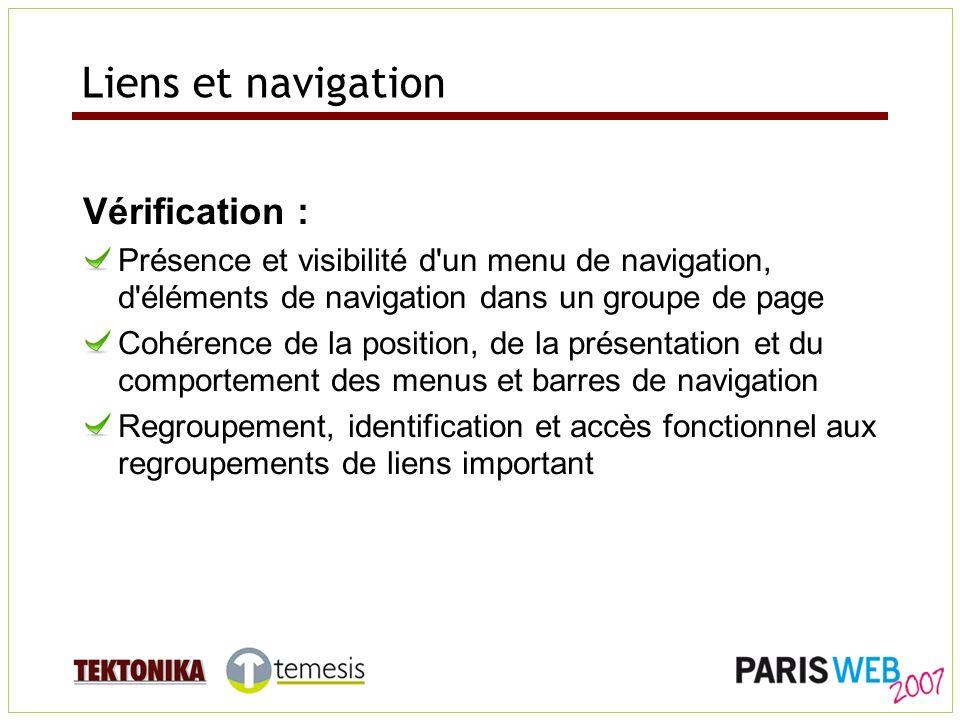 Liens et navigation Vérification : Présence et visibilité d un menu de navigation, d éléments de navigation dans un groupe de page Cohérence de la position, de la présentation et du comportement des menus et barres de navigation Regroupement, identification et accès fonctionnel aux regroupements de liens important