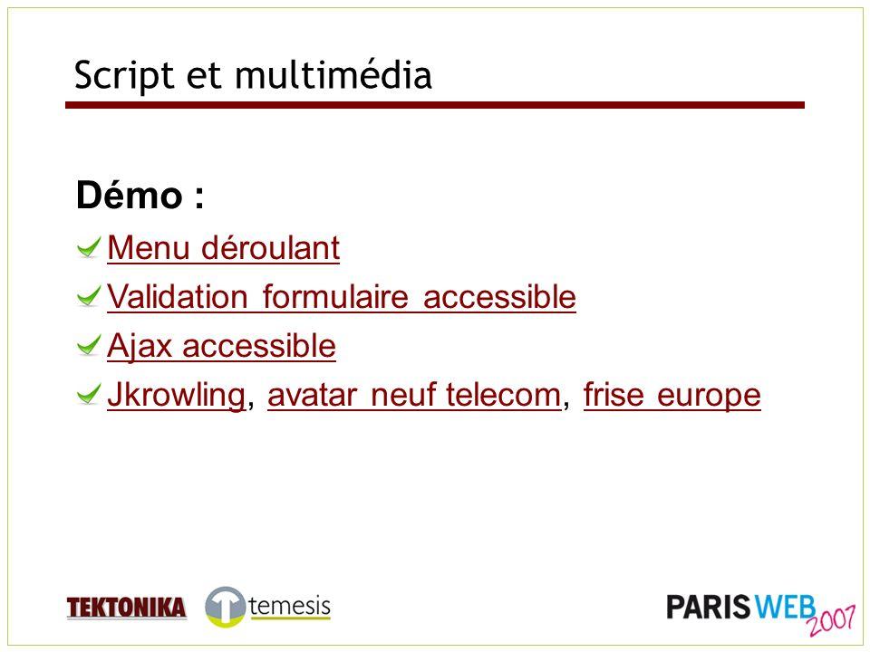 Script et multimédia Démo : Menu déroulant Validation formulaire accessible Ajax accessible JkrowlingJkrowling, avatar neuf telecom, frise europeavatar neuf telecomfrise europe