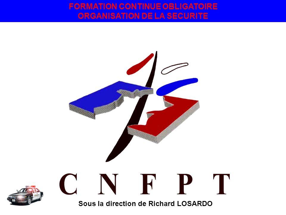 FORMATION CONTINUE OBLIGATOIRE ORGANISATION DE LA SECURITE Sous la direction de Richard LOSARDO