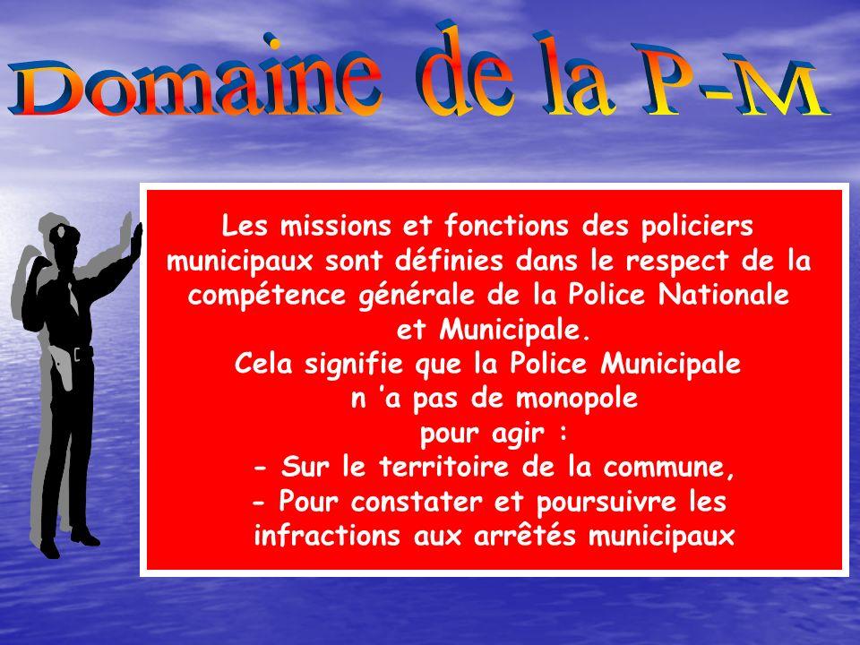 Les agents de police municipale Les agents de police municipale exécutent, dans la limite de leurs attributions et sous son autorité, les tâches relev