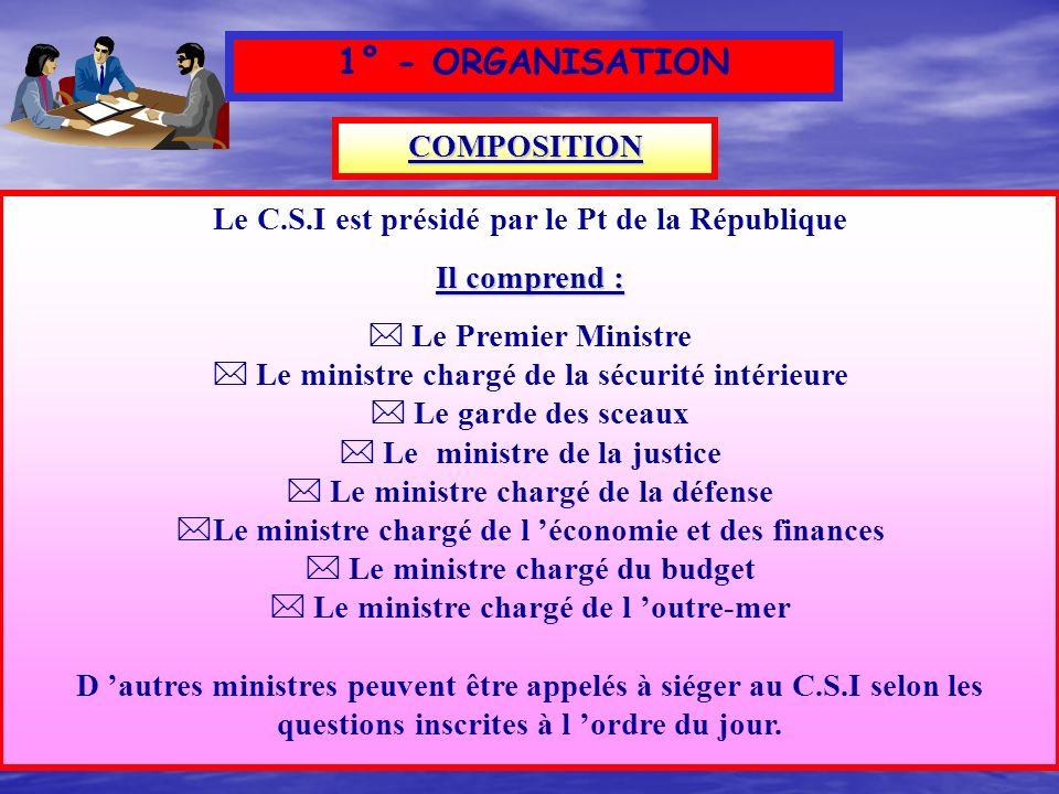Réorganisation du Conseil de Sécurité Intérieure (C.S.I) L adoption du décret n° 2002-890 du 15 mai 2002 relatif au Conseil de Sécurité Intérieure se